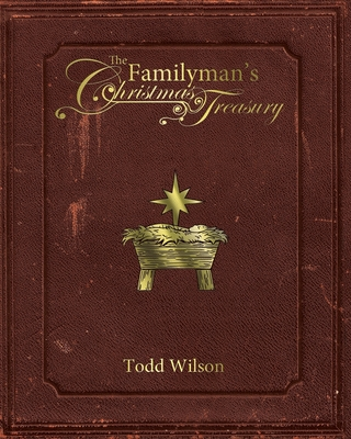 The Familyman's Christmas Treasury by Todd Wilson