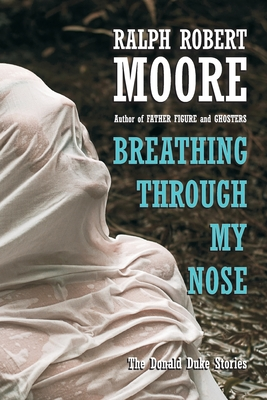 Breathing Through My Nose by Ralph Robert Moore