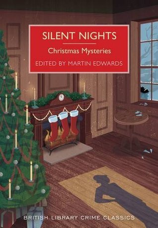 Silent Nights: Christmas Mysteries by Ethel Lina White, Marjorie Bowen, Ralph Plummer, Raymund Allen, Dorothy L. Sayers, Leo Bruce, J. Jefferson Farjeon, Joseph Shearing, H.C. Bailey, G.K. Chesterton, Edgar Wallace, Arthur Conan Doyle, Edmund Crispin, Margery Allingham, Martin Edwards, Nicholas Blake