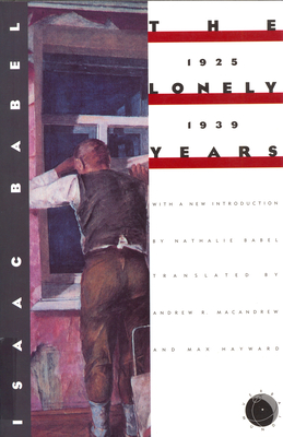The Lonely Years: 1925-1939: Unpublished Stories and Correspondence by Isaac Babel