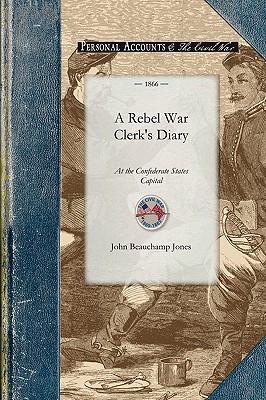 Rebel War Clerk's Diary at the Confede by John Jones