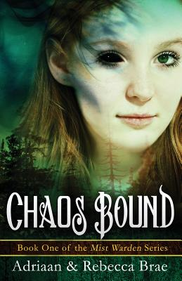 Chaos Bound: Book 1 of the Mist Warden Series by Adriaan Brae, Rebecca Brae