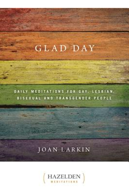 Glad Day: Daily Affirmations for Gay, Lesbian, Bisexual, and Transgender People by Joan Larkin