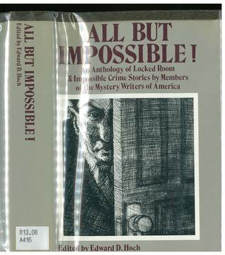 All but Impossible!: An Anthology of Locked Room and Impossible Crime Stories by Members of the Mystery Writers of America by Edward D. Hoch