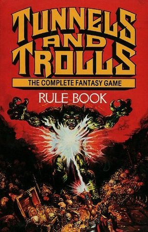 Tunnels and Trolls Rule Book: The Complete Fantasy Game by Ken St. Andre