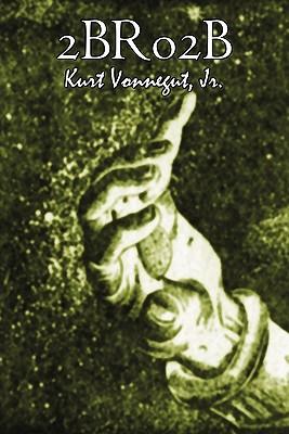 2br02b by Kurt Vonnegut, Science Fiction, Literary by Kurt Vonnegut