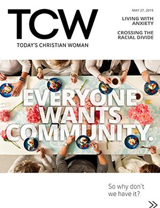 Today's Christian Woman - Everyone Wants Community: So why don't we have it? (TCW Magazine) by Todays Christian Woman, Kelli B. Trujillo, Vaneetha Rendall, Jaime Patrick, Charity Singleton Craig, Kelly Balarie, Christianity Today, Amy Jackson, Austin Channing Brown
