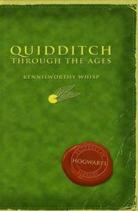 Quidditch Through the Ages (Hogwarts Library) by Kennilworthy Whisp