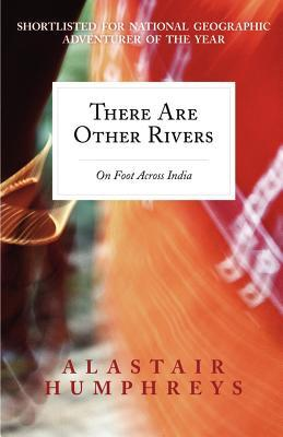 There Are Other Rivers: On Foot Across India by Alastair Humphreys