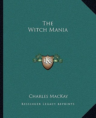 The Witch Mania by Charles Mackay