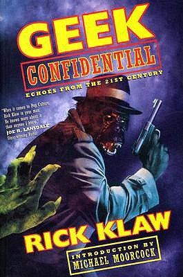 Geek Confidential: Echoes from the 21st Century by Rick Klaw