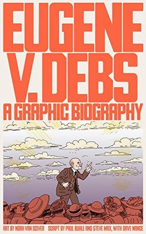 Eugene V. Debs: A Graphic Biography by Steve Max, Noah Van Sciver, Paul M. Buhle, Christian Sorace, Dave Nance