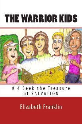 The Warrior Kids: Seek the Treasure of Salvation by Elizabeth Franklin