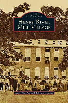 Henry River Mill Village by Nicole Callihan, Ruby Young Keller