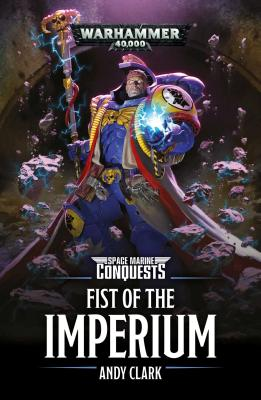 Space Marine Conquests: Fist of the Imperium by Andy Clark