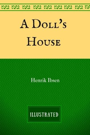 A Doll's House: By Henrik Ibsen - Illustrated by Henrik Ibsen