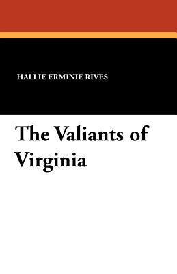 The Valiants of Virginia by Hallie Erminie Rives, André Castaigne