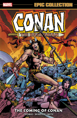 Conan the Barbarian: The Original Marvel Years Epic Collection – The Coming of Conan by Barry Windsor-Smith, Gil Kane, John Jakes, Roy Thomas