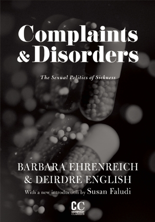 Complaints & Disorders: The Sexual Politics of Sickness by Susan Faludi, Deirdre English, Barbara Ehrenreich