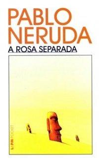 A rosa separada by Pablo Neruda