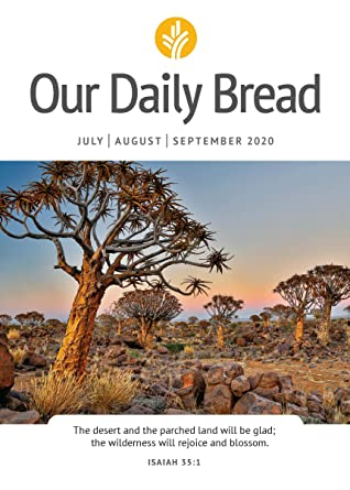Our Daily Bread - July / August / September 2020 by Xochitl Dixon, Bill Crowder, John Blase, Anne Cetas, Dave Branon, Our Daily Bread Ministries, Patricia Raybon, Kirsten Holmberg, James Banks