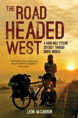 The Road Headed West: A 6,000-Mile Cycling Odyssey Through North America by Leon McCarron