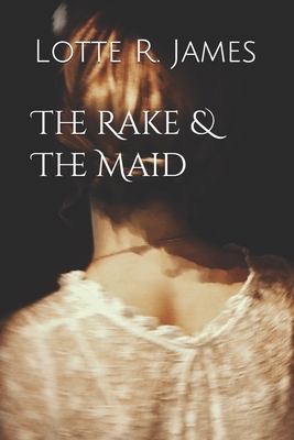 The Rake & The Maid by Lotte R. James