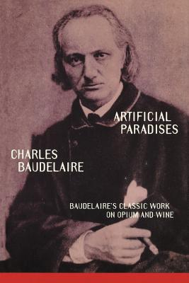 Artificial Paradises by Charles P. Baudelaire