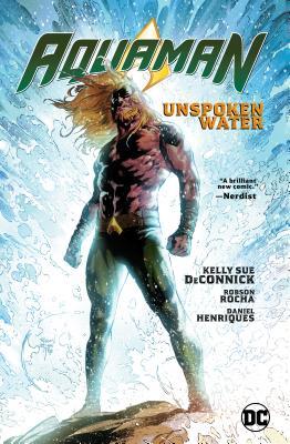 Aquaman, Vol. 1: Unspoken Water by Robson Rocha, Kelly Sue DeConnick