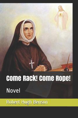 Come Rack! Come Rope!: Novel by Robert Hugh Benson