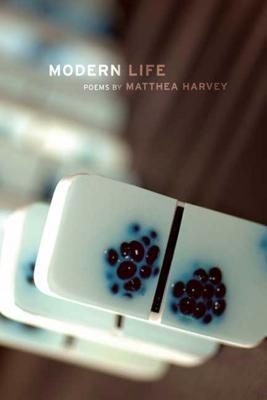 Modern Life: Poems by Matthea Harvey