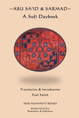 Abu Sa'id & Sarmad: A Sufi Daybook by Abu Sa'id, Sarmad