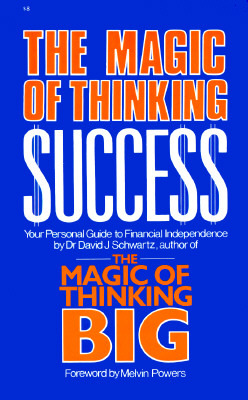 Magic of Thinking Success: Your Personal Guide to Financial Independence by David J. Schwartz