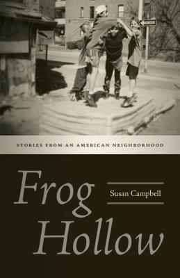 Frog Hollow: Stories from an American Neighborhood by Susan Campbell