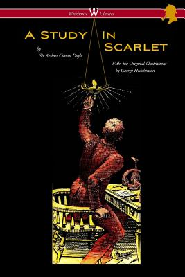 A Study in Scarlet (Wisehouse Classics Edition - with original illustrations by George Hutchinson) by Arthur Conan Doyle