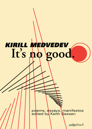 It's No Good: poems / essays / actions by Kirill Medvedev
