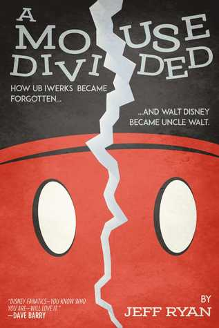 A Mouse Divided: How Ub Iwerks Became Forgotten, and Walt Disney Became Uncle Walt by Jeff Ryan