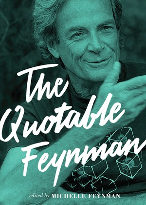 The Quotable Feynman by Brian Cox, Michelle Feynman, Yo-Yo Ma, Richard P. Feynman