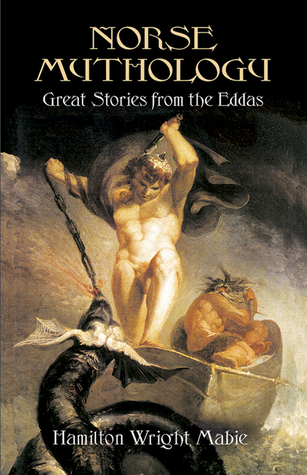 Norse Mythology: Great Stories from the Eddas by Hamilton Wright Mabie