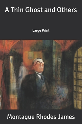 A Thin Ghost and Others: Large Print by Montague Rhodes James