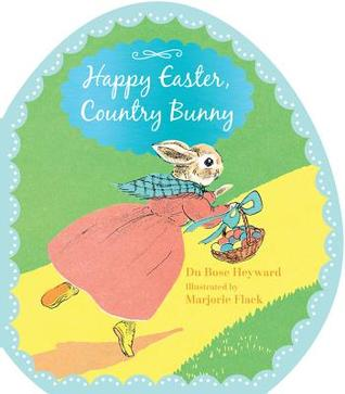 Happy Easter, Country Bunny (shaped board book) by DuBose Heyward, Marjorie Flack