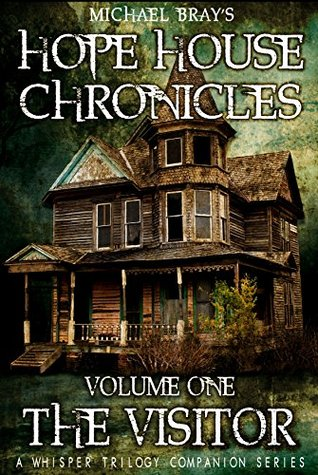 Hope House Chronicles volume 1: The Visitor by Michael Bray