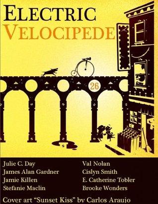 Electric Velocipede 26 by John Klima, James Alan Gardner, Brooke Wonders, E. Catherine Tobler