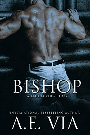 Bishop: A True Lover's Story by A.E. Via