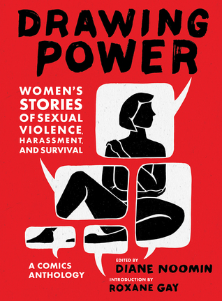 Drawing Power: Women's Stories of Sexual Violence, Harassment, and Survival by Diane Noomin, Roxane Gay