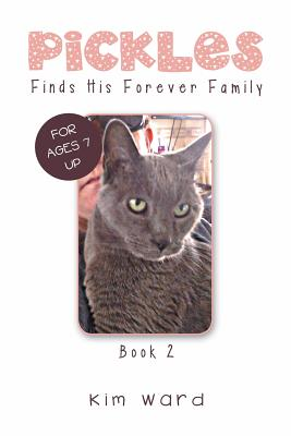 Pickles Finds His Forever Family: Book 2 by Kim Ward