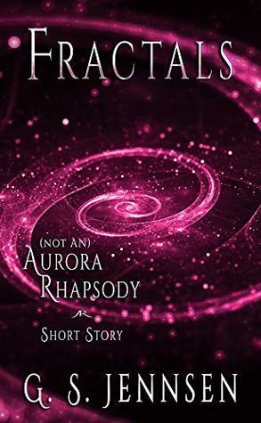 Fractals: (Not An) Aurora Rhapsody Short Story by G.S. Jennsen