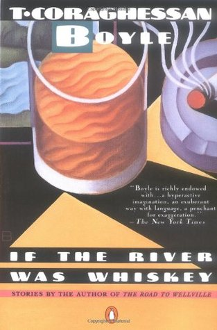 If the River Was Whiskey by T. Coraghessan Boyle