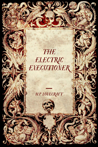 The Electric Executioner by Adolphe Danziger De Castro, H.P. Lovecraft