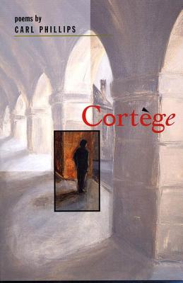 Cortège: Poems by Carl Phillips